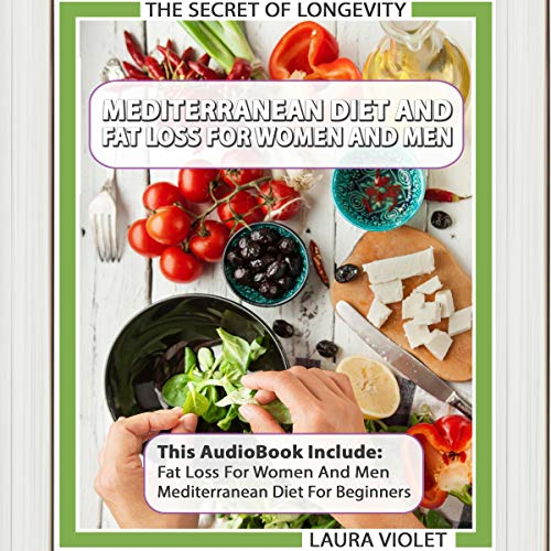 Mediterranean Diet and Fat Loss - 2 Manuscripts Included: Mediterranean Diet for Beginners and Fat Loss for Women and Men: Daily Meal Plans - Get Healthy and Weight Loss - All Day audiobook cover art