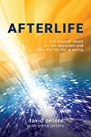 Afterlife: Life beyond death for the departed and new life for the grieving