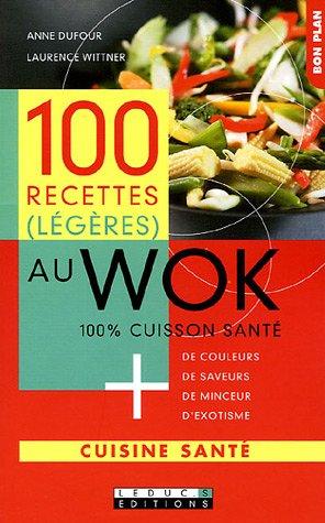 100 recettes (légères) au Wok : 100% cuisson santé