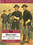 Bluecoats: The U.S. Army in the West, 1848-1897 (G.I. Series)