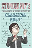 Stephen Fry's Incomplete and Utter History of Classical Music
