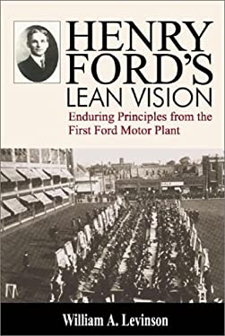 Henry Ford's Lean Vision: Enduring Principles from the First Ford Motor Plant