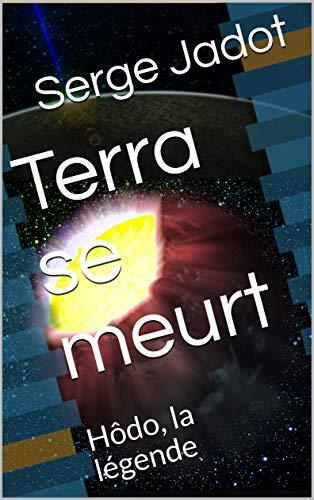 Couverture du livre Terra se meurt: Hôdo, la légende