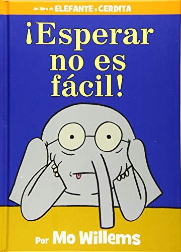 ¡esperar No Es Fácil! (Spanish Edition) (Elefante Y Cerdita / Elephant and Piggie)