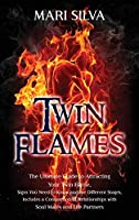 Twin Flames: The Ultimate Guide to Attracting Your Twin Flame, Signs You Need to Know and the Different Stages, Includes a Comparison of Relationships with Soul Mates and Life Partners