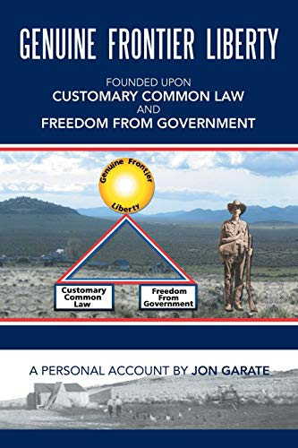 Compare Textbook Prices for GENUINE FRONTIER LIBERTY: Founded upon Customary Common Law And Freedom From Government  ISBN 9781796042573 by Garate, Jon