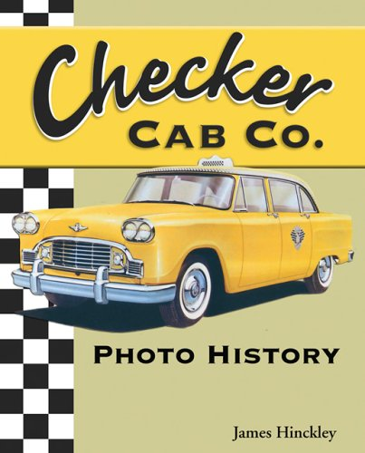 Compare Textbook Prices for Checker Cab Photo History Illustrated Edition ISBN 9781583881002 by Hinckley, James