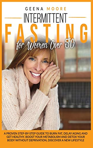Compare Textbook Prices for Intermittent Fasting For Women Over 50: A Proven Step-By-Step Guide to Burn Fat, Delay Aging and Get Healthy. Boost Your Metabolism and Detox Your Body without Deprivation, Discover a New Lifestyle  ISBN 9781801209786 by Moore, Geena