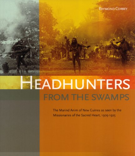 Headhunters from the Swamps: The Marind Anim of New Guinea as Seen by the Missionaries of the Sacred Heart, 1905-1925