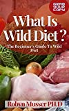 What Is Wild Diet ?: The Beginner's Guide To Wild Diet (English Edition)