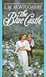 The Blue Castle (L.M. Montgomery Books)