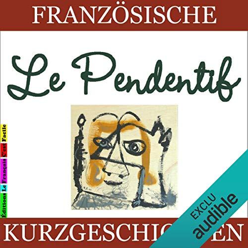 Le Pendentif     Französische Kurzgeschichten für Anfänger              By:                                                                                                                                 Sylvie Lainé                               Narrated by:                                                                                                                                 Sylvie Lainé                      Length: 43 mins     Not rated yet     Overall 0.0