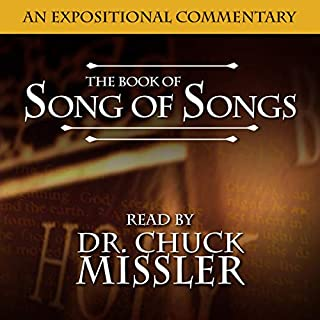 The Book of Song of Songs: A Commentary                   By:                                                                                                                                 Chuck Missler                               Narrated by:                                                                                                                                 Chuck Missler                      Length: 8 hrs and 25 mins     2 ratings     Overall 5.0