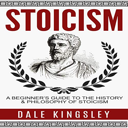 Stoicism: A Beginner's Guide to the History & Philosophy of Stoicism Audiobook By Dale Kingsley cover art