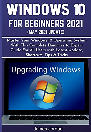 WINDOWS 10 FOR BEGINNERS 2021 (MAY 2021 UPDATE): Master Your Windows 10 Operating System With This Complete Dummies to Expert Guide For All Users with Latest Update, Shortcuts, Tips & Tricks: 4