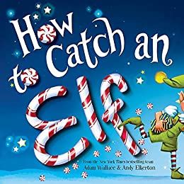 How to Catch an Elf by [Adam Wallace, Andy Elkerton]
