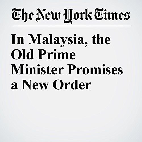 In Malaysia, the Old Prime Minister Promises a New Order copertina