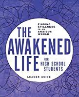 The Awakened Life for High School Students: Finding Stillness in an Anxious World, Leader Guide