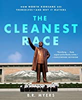 The Cleanest Race: How North Koreans See Themselves and Why It Matters (Melville House Publishing)