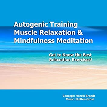 Autogenic Training, Progressive Muscle Relaxation & Mindfulness Meditation (Get to Know the Best Relaxation Exercises!)