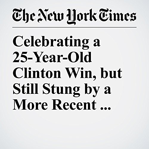 Celebrating a 25-Year-Old Clinton Win, but Still Stung by a More Recent Defeat copertina