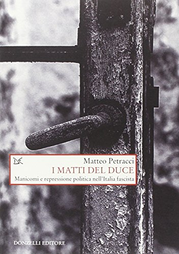 I matti del Duce. Manicomi e repressione politica nell'Italia fascista