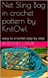 Net Sling Bag in crochet pattern by KnitOwl: easy to crochet step by step (KnitOwl Patterns) (English Edition)