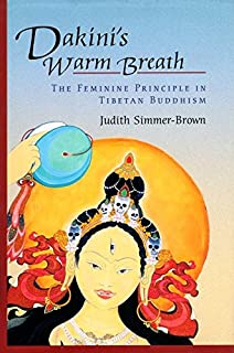Dakini's Warm Breath: The Feminine Principle in Tibetan Buddhism