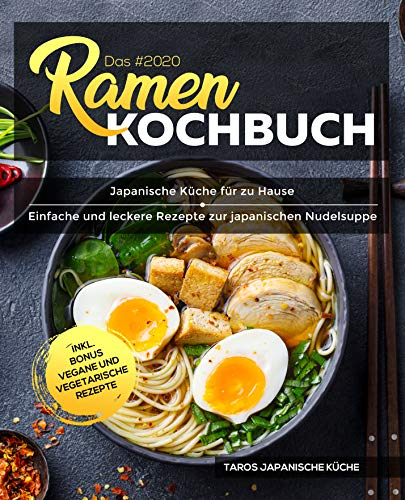 Das #2020 Ramen Kochbuch : Japanische Küche für zu Hause - Einfache und leckere Rezepte zur japanischen Nudelsuppe inkl. Bonus vegane und vegetarische Rezepte
