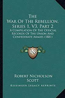 The War of the Rebellion, Series 1, V3, Part 2: A Compilation of the Official Records of the Union and Confederate Armies...