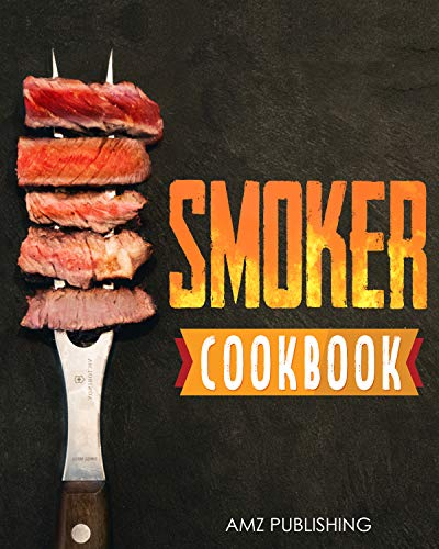 Smoker Cookbook: The Ultimate Smoker Cookbook for Beginners: Perfect Smoker Grill Cookbook for your Electric Smoker, Wood Pellet Smoker, Gas Smoker (Smoker Cookbooks 1)