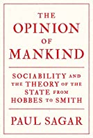 The Opinion of Mankind: Sociability and the Theory of the State from Hobbes to Smith