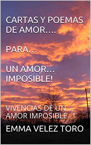 Cartas Y Poemas De Amor Para Un Amor Imposible Vivencias De Un Amor Imposible Spanish Edition Ebook Velez Toro Emma Kindle Store