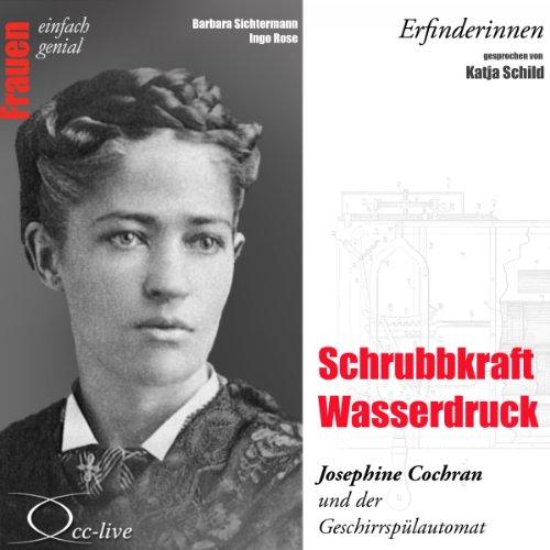 Schrubbkraft Wasserdruck - Josephine Cochran und der Geschirrspülautomat Titelbild