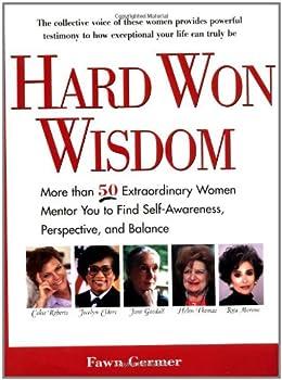 Hard Won Wisdom: More than 50 Extraordinary Women Mentor You Find Self Awareness persp Balance