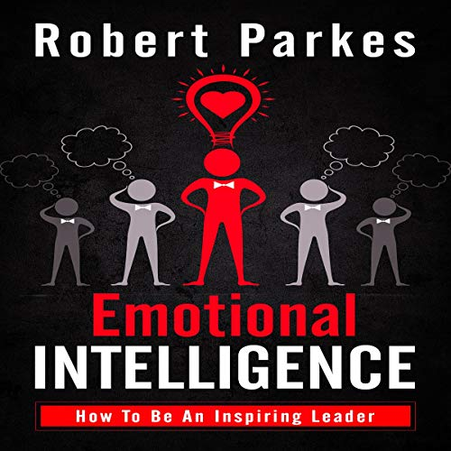 Emotional Intelligence: How to Be an Inspiring Leader     Emotional Intelligence Series, Book 1              By:                                                                                                                                 Robert Parkes                               Narrated by:                                                                                                                                 Charles Robert Fox                      Length: 1 hr and 14 mins     Not rated yet     Overall 0.0