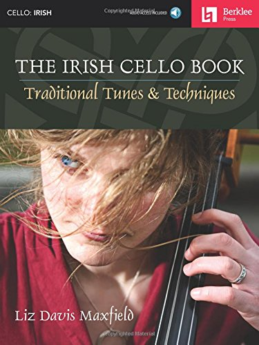 The Irish Cello Book: Traditional Tunes & Techniques