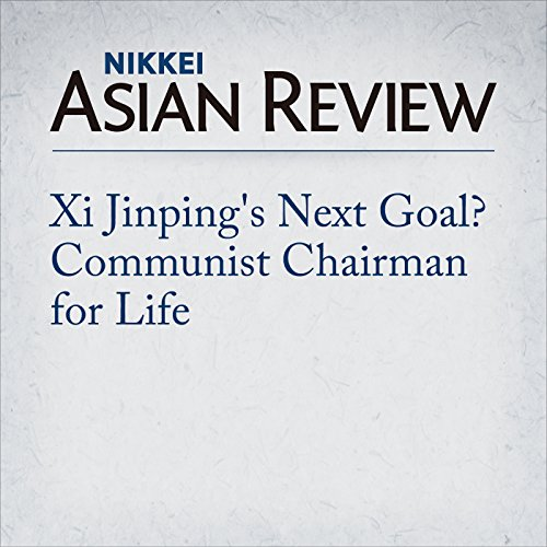 Xi Jinping's Next Goal? Communist Chairman for Life cover art