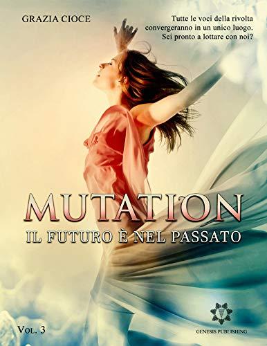 Mutation: Il futuro è nel passato (Trilogia della Mutagenesi Vol. 3) di [Grazia Cioce]