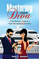 Mastering Your Diva: A Gentleman's Guide to a High Maintenance Courtship