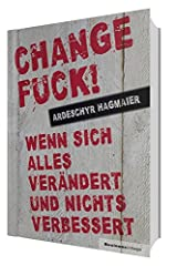 Change Fuck!: Wenn sich alles verändert und nichts verbessert Gebundene Ausgabe