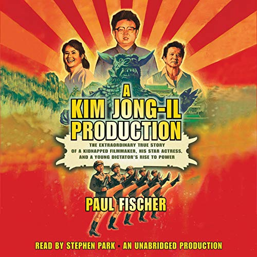 A Kim Jong-Il Production Audiobook By Paul Fischer cover art