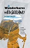 Wanderbares Neusseland: 3.000 Kilometer zu Fuß auf dem Te Araroa