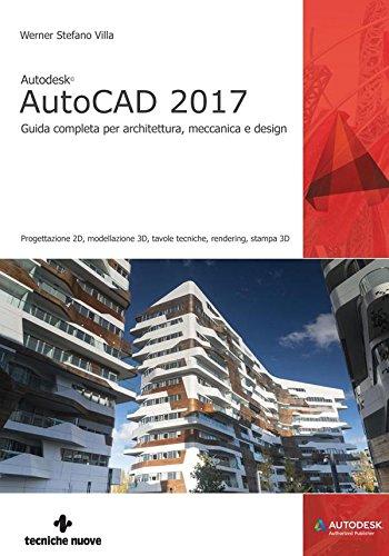 AutoCAD 2017: Guida completa per architettura, meccanica e design