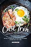 Cast Iron Cookbook You Must Have: Recipes to Experience the Delicious Difference - Cooking with Cast Iron