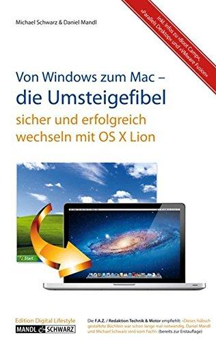 Die Umsteigefibel - von Windows zum Mac: sicher und erfolgreich wechseln mit dem Apple-Betriebssystem OS X Lion - inkl. Infos zu Boot Camp, Parallels Desktop, VMware Fusion und zur iCloud