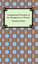 Fundamental Principles of the Metaphysics of Morals [with Biographical Introduction] (English Edition)