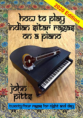 How to Play Indian Sitar Rāgas on a Piano (Indian Ragas for Piano) (English Edition)