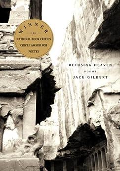 Refusing Heaven: Poems by [Jack Gilbert]