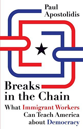 Breaks in the Chain: What Immigrant Workers Can Teach America about Democracy